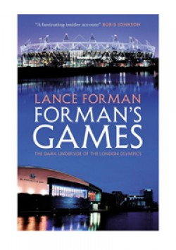 Forman's Games: The Dark Underside of the London Olympics By Lance Forman